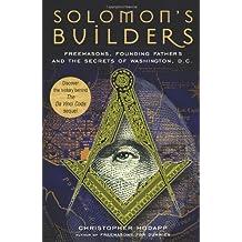 Solomon's Builders: Freemasons, Founding Fathers, and the Secrets of Washington, D.C.