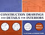 Construction Drawings and Details for Interiors : Basic Skills, Kilmer, W. Otie and Kilmer, Rosemary, 0471109533