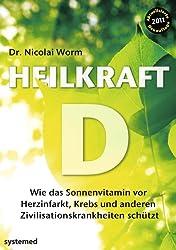 Heilkraft D - Wie das Sonnenvitamin vor Herzinfarkt, Krebs und anderen Krankheiten schützt