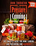Pressure Canning: The Complete Guide for Home Canning and Preserving...