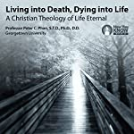 Living into Death, Dying into Life: A Christian Theology of Life Eternal | Prof. Peter C. Phan STD PhD DD