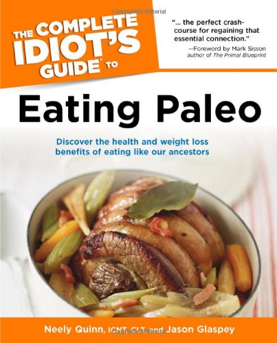 The Complete Idiot's Guide to Eating Paleo (Idiot's Guides)