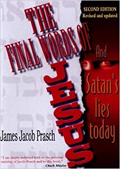Book Final Words of Jesus: And Satan's Lies Today by James Jacob Prasch (1999-11-02)