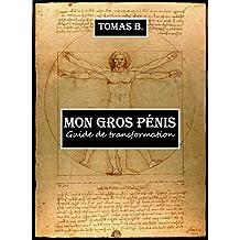 Mon gros pénis: Guide de transformation (French Edition)