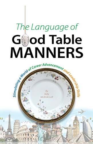 The Language of Good Table Manners: Stimulating a World of Career Advancement and Leadership Skills (Plan Like A Chef, LLC Book 28)