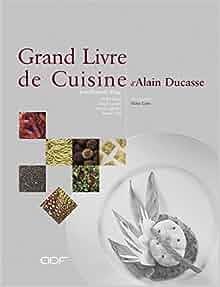 Le grand livre de cuisine d 39 alain ducasse alain ducasse for Livre cuisine ducasse