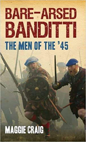 Bare-Arsed Banditti: The Men of the '45 by Maggie Craig (2009-03-01)