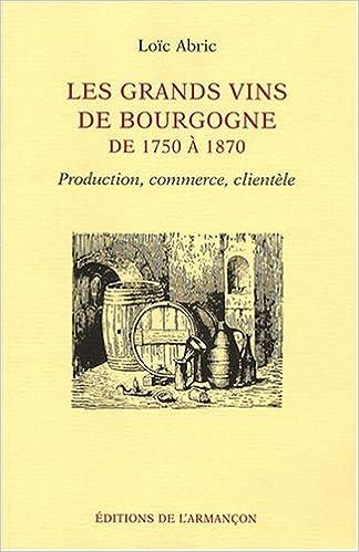 En ligne téléchargement gratuit Les grands vins de Bourgogne de 1750 à 1870 : Production, commerce, clientèle epub, pdf