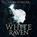 The White Raven | Carrie D. Miller