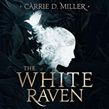 The White Raven Audiobook by Carrie D. Miller Narrated by Melinda Wade