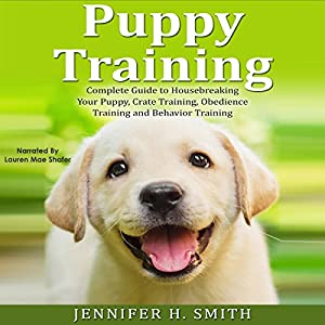 Puppy Training: Complete Guide to Housebreaking Your Puppy, Crate Training, Obedience Training and Behavior Training Audiobook