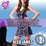 The Blushing Bride: Flying the Futa Skies, Book 1   Reed James