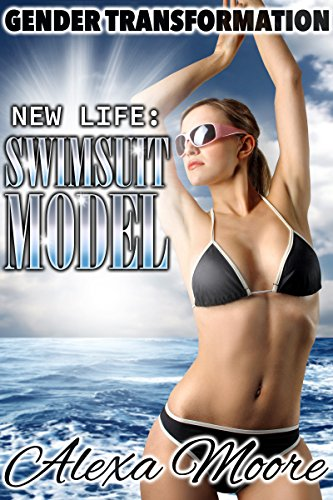 GENDER TRANSFORMATION: New Life: Swimsuit Model (Erotic Stories of MALE TO FEMALE transformation) Body Swap, Body Switch, Role Reversal Boxed Set by A New Free Life Incl. 'You're Her' Photo Gallery