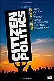 Citizen Politics: Public Opinion and Political Parties in Advanced Industrial Democracies, Russell J. Dalton, 1452203008