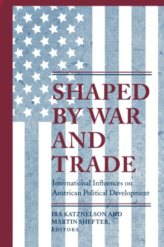 Shaped by War and Trade (Princeton Studies in American Politics: Historical, International, and Comparative Perspectives