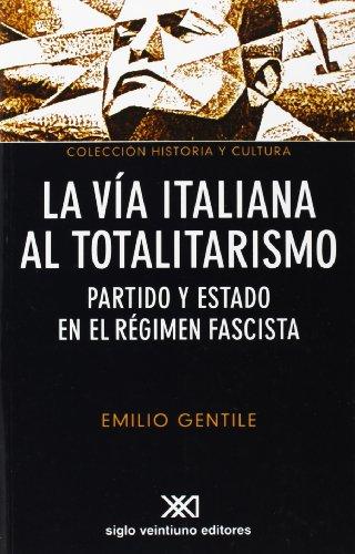 La Vía Italiana Al Totalitarismo Partido Y Estado En El Régimen