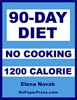 90-Day No-Cooking Diet - 1200 Calorie - Kindle edition by Elena ...