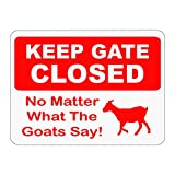 """Keep Gate Closed No Matter What The Goats Say! Novelty Sign -12"""" x 9"""" Caution Sign - Made In The USA"""