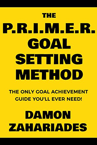 The P.R.I.M.E.R. Goal Setting Method: The Only Goal Achievement Guide You'll Ever Need! cover