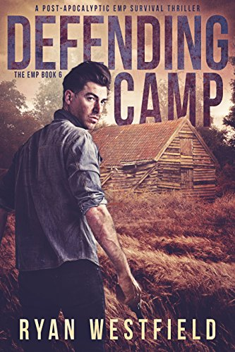 Defending Camp: A Post-Apocalyptic EMP Survival Thriller (The EMP Book 6) cover