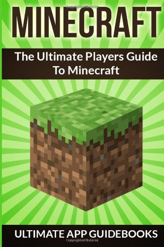 Minecraft (The Ultimate Players Guide To Minecraft)