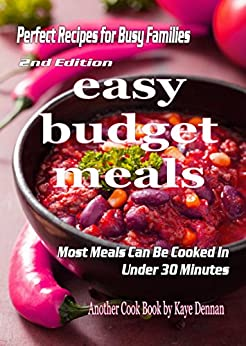 Easy Budget Meals: Perfect Recipes For Busy Families: Most Meals Can Be Cooked Under 30 Minutes (Cooking Recipes Collection Book 1) by [Dennan, Kaye]