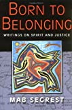 Born to Belonging : Writings on Spirit and Justice, Segrest, Mab, 0813531012