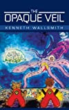 The Opaque Veil, Kenneth Wallsmith, 1475927908