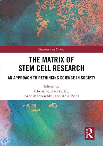 The Matrix of Stem Cell Research: An Approach to Rethinking Science in Society (Genetics and Society)