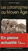 Les catastrophes au Moyen Age par Leguay