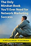 The Only Mindset Book You'll Ever Need for Network Marketing Success: It's NOT your Attitude – It's your Mindset!