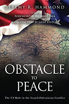 Obstacle to Peace: The US Role in the Israeli-Palestinian Conflict by [Hammond, Jeremy R.]