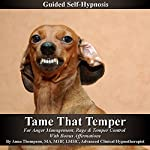 Tame That Temper Guided Self Hypnosis: For Anger Management, Rage & Temper Control with Bonus Affirmations  | Anna Thompson