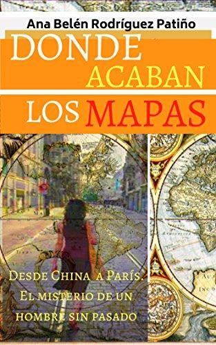 DONDE ACABAN LOS MAPAS: El misterio de un hombre sin pasado (Spanish Edition)