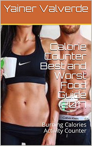 Calorie Counter Best and Worst Food Guide 2017: Burning Calories Activity Counter