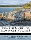 Essais de Michel de Montaigne, Volume 3, , 1248155947