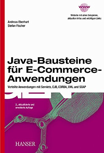 Java-Bausteine für E-Commerce-Anwendungen: Verteilte Anwendungen mit Servlets, EJB, CORBA, XML und SOAP