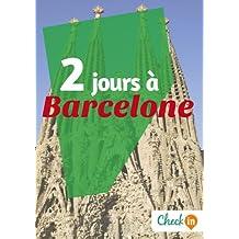 2 jours à Barcelone: Des cartes, des bons plans et les itinéraires indispensables (French Edition)