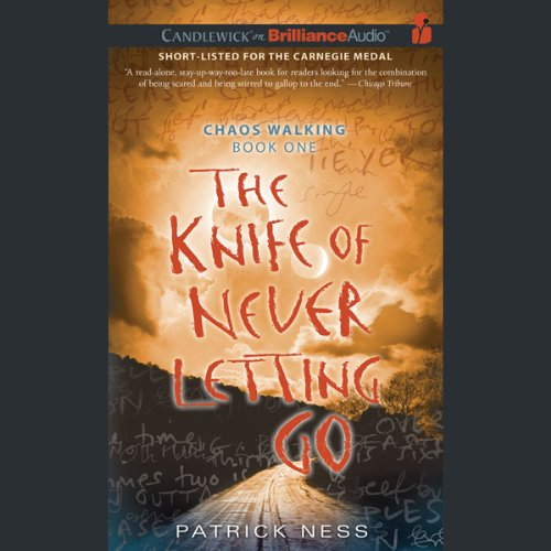 The Knife of Never Letting Go: Chaos Walking, Book 1