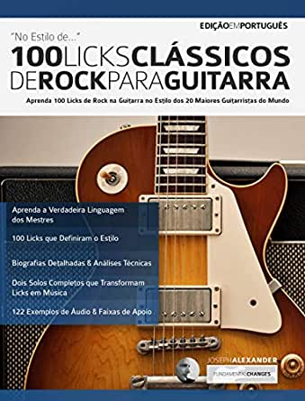 100 Licks Clássicos de Rock Para Guitarra: Aprenda 100 Licks de Rock na Guitarra no Estilo dos 20 Maiores Guitarristas (Licks de guitarra Livro 2) (Portuguese Edition) eBook: Alexander, Joseph: Amazon.es: Tienda Kindle