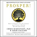 Prosper!: How to Prepare for the Future and Create a World Worth Inheriting Audiobook by Robert Kiyosaki - foreword, Chris Martenson, Adam Taggart Narrated by Chris Martenson