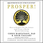 Prosper!: How to Prepare for the Future and Create a World Worth Inheriting | Robert Kiyosaki - foreword,Adam Taggart,Chris Martenson