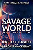 Savage World: What's Left For Humanity When Everything Is Gone (Babel Series Book 1)