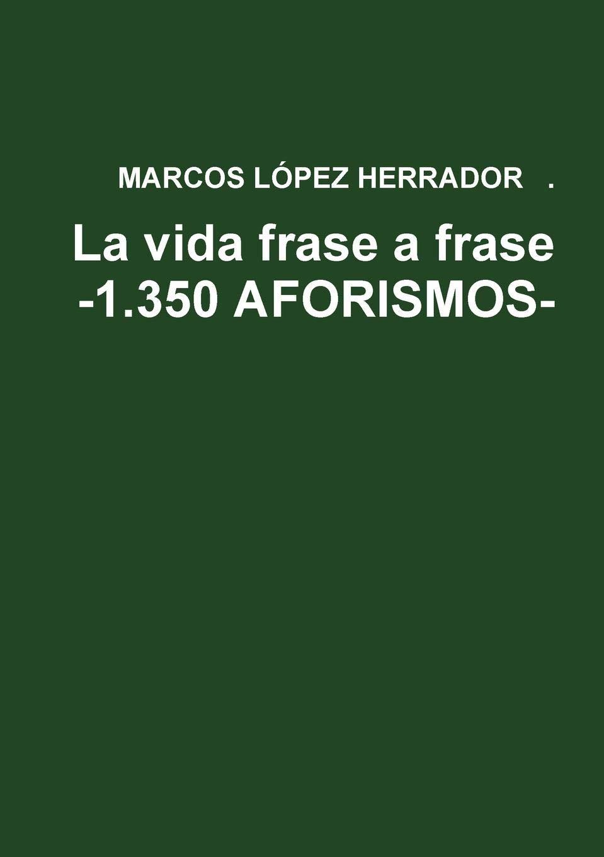 La Vida Frase A Frase 1350 Aforismos Spanish Edition