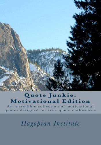 Quote Junkie:  Motivational Edition: An Incredible Collection Of Motivational Quotes Designed For True Quote Enthusiasts