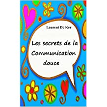 Les secrets de la communication douce (French Edition)
