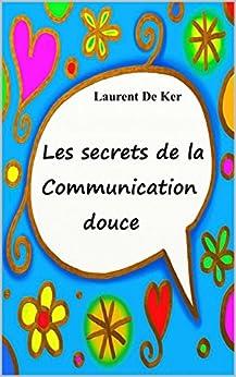 Les secrets de la communication douce (French Edition) by [De Ker, Laurent]