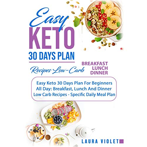 Easy Keto - 30 Days Plan: Divided for Breakfast, Lunch Amnd Diner - Low-Carb Recipes Specific Daily Meal Plan by Laura Violet