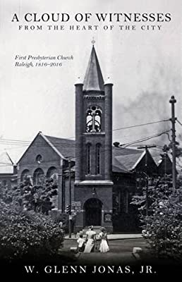 A Cloud of Witnesses from the Heart of the City: First Presbyterian Church, Raleigh, 1816-2016