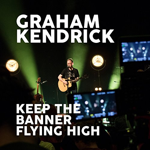 Graham Kendrick - Keep the Banner Flying High (2017)